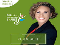 Ep. 013 Get Rid Of The Labels Holding You Back - Planting The Seeds Of Change