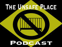 The Unsafe Place Podcast Episode 37: Everything is Crazy