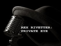 Sneak Peak at Rex Rivetter: Private Eye and The Homecoming