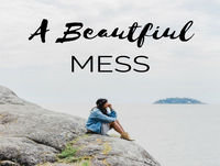 A Beautiful Mess- Be Careful What You Wish For, Love Languages & The Power of Words