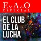 ESPECIAL EAO - El Club de la Lucha