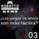 Robotto Gamer Podcast 03 - ¿Los juegos de ahora son más fáciles?