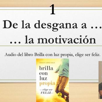 1. De la desgana a la motivación - Las 7 Claves para Brillar con luz propia - Ernest López Solà