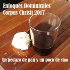 Enfoques Dominicales. Corpus Christi 2017. Un pedazo de pan y un poco de vino.