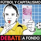 Debate A Fondo - Futbol y Capitalismo