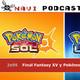 NaviPodcast 2x05 Final Fantasy XV y Pokémon Sol y Luna