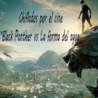 Especial Black Panther (La forma del agua, Madre¡...) Completo