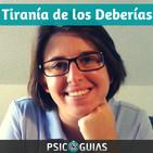 La Tiranía de los Deberías |Psicología Para Vivir Mejor