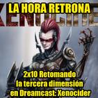 La Hora Retrona 2x10. Retomando la tercera dimensión en Dreamcast: Xenocider