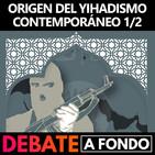Debate A Fondo - Origen del yihadismo contemporáneo 1/2