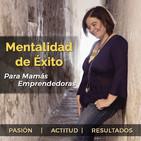 Mentalidad de Éxito para Mamás Emprendedoras