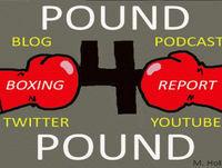 Pound 4 Pound Boxing Report #206 - Really Good Stuff